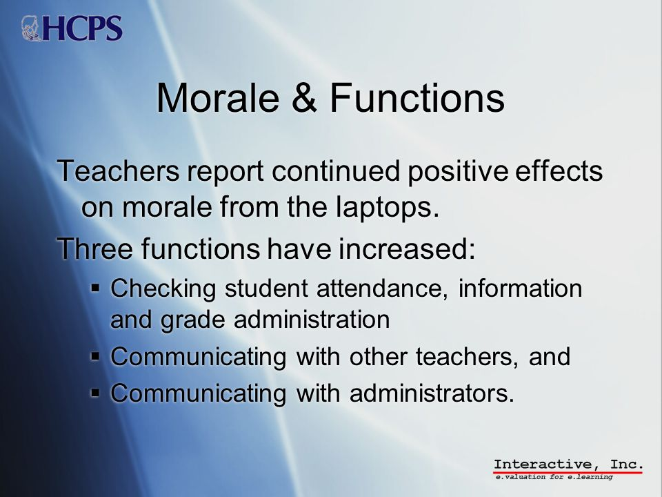 Morale & Functions Teachers report continued positive effects on morale from the laptops.