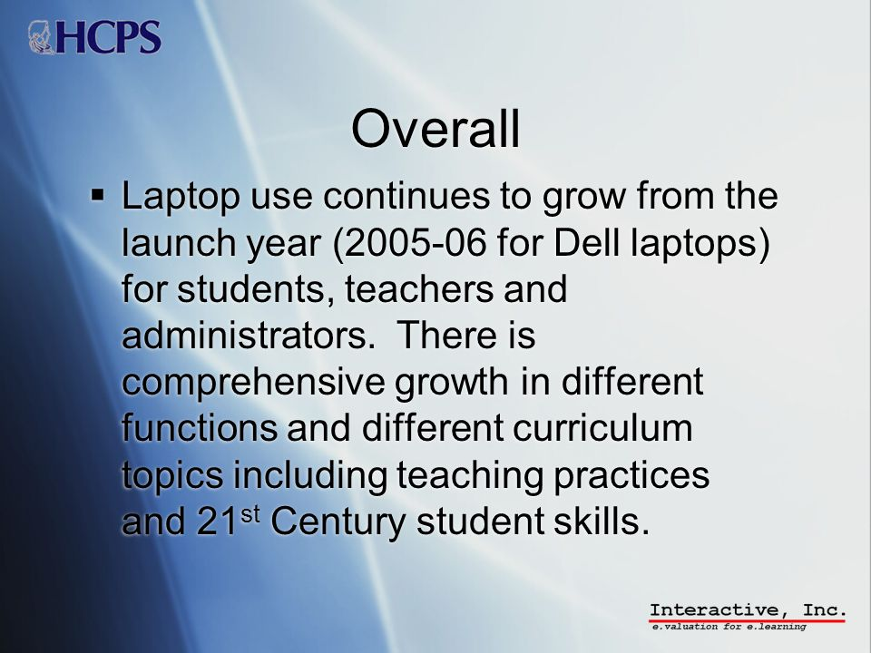 Overall Laptop use continues to grow from the launch year (2005-06 for Dell laptops) for students, teachers and administrators.