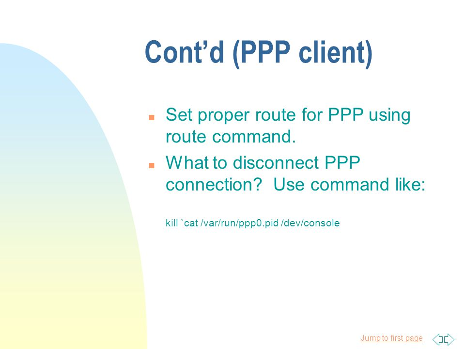 Jump to first page Contd (PPP client) n Set proper route for PPP using route command.