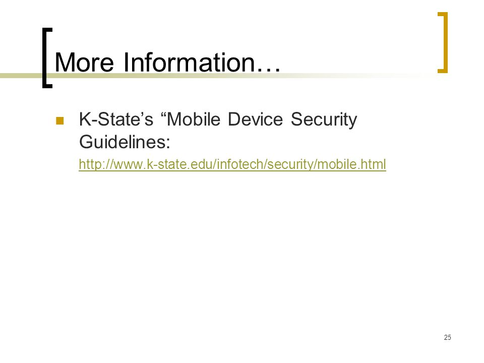 25 More Information… K-States Mobile Device Security Guidelines: http://www.k-state.edu/infotech/security/mobile.html