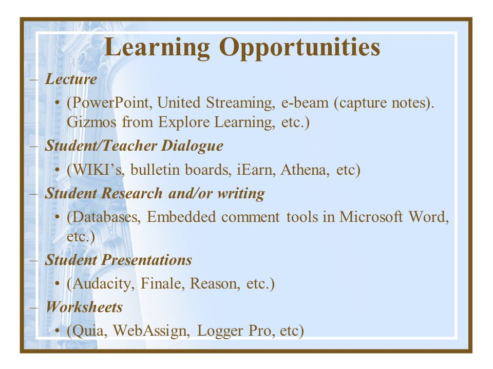 Learning Opportunities –Lecture (PowerPoint, United Streaming, e-beam (capture notes).