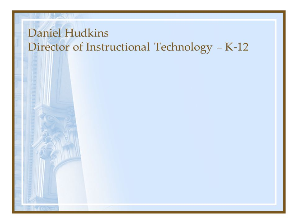 Daniel Hudkins Director of Instructional Technology – K-12