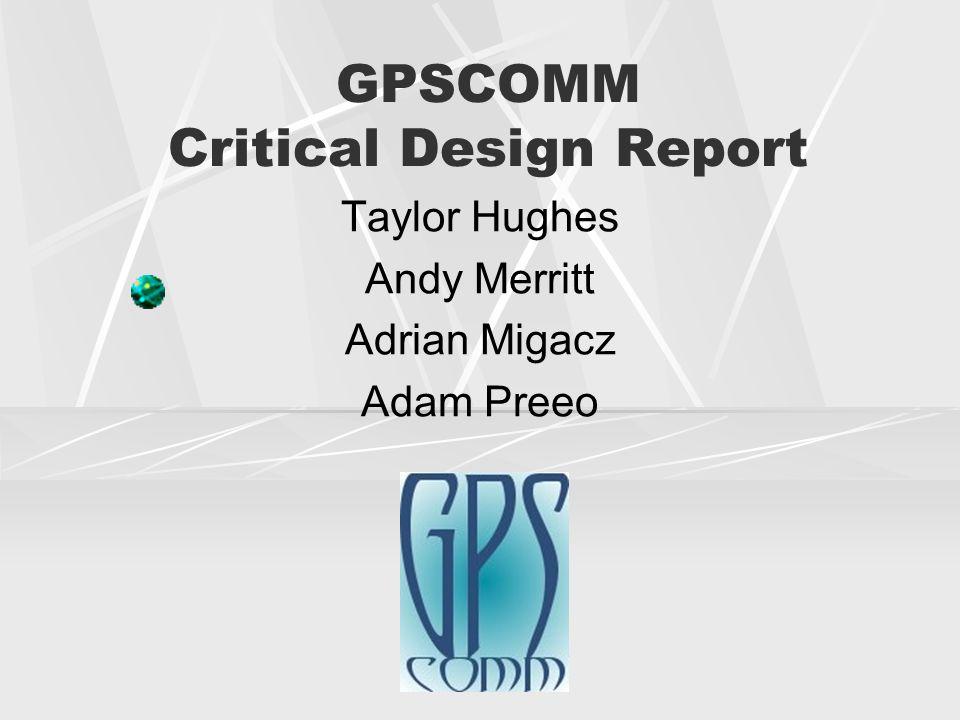 GPSCOMM Critical Design Report Taylor Hughes Andy Merritt Adrian Migacz Adam Preeo