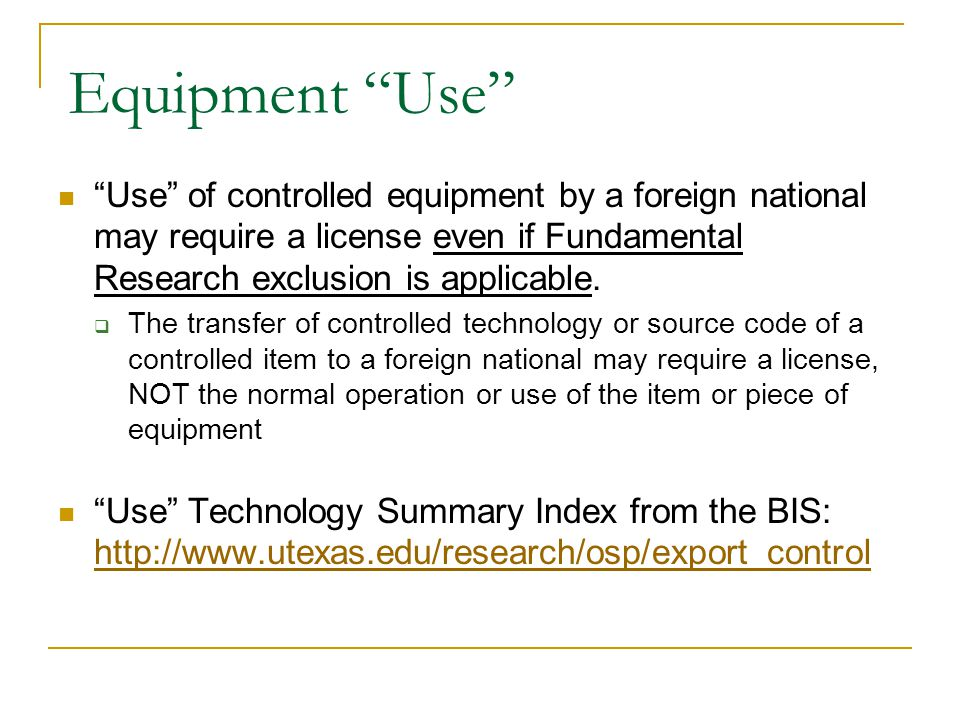 Equipment Use Use of controlled equipment by a foreign national may require a license even if Fundamental Research exclusion is applicable.