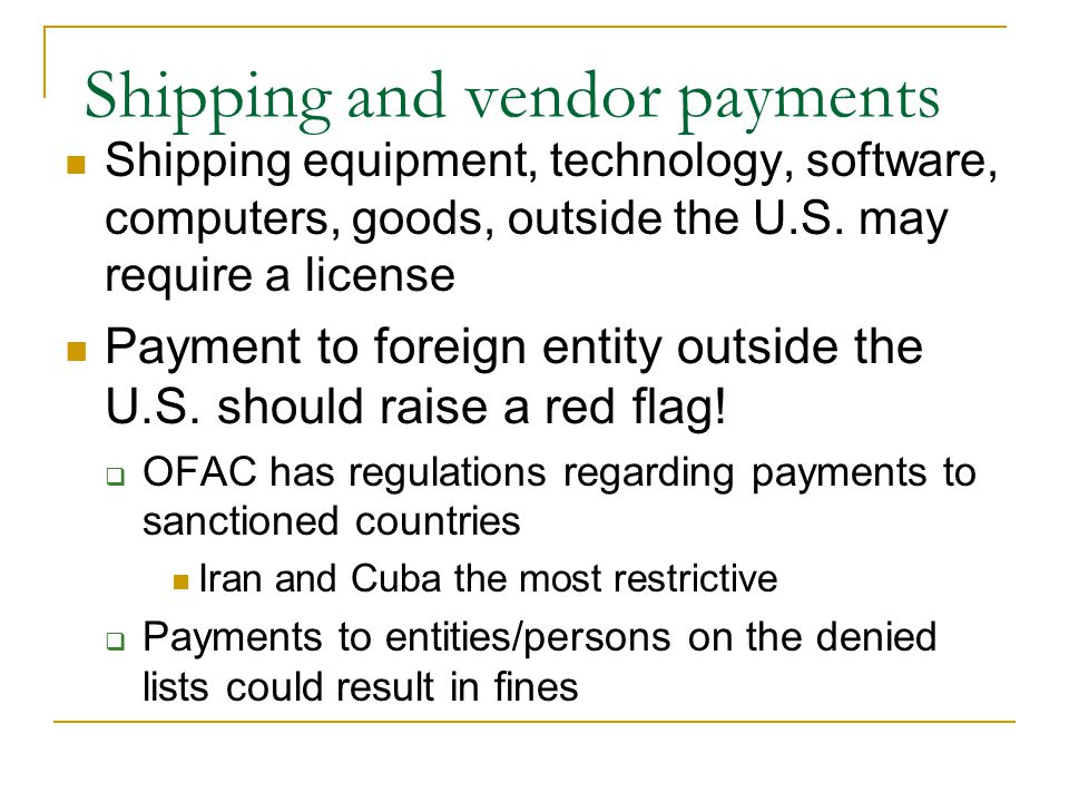Shipping and vendor payments Shipping equipment, technology, software, computers, goods, outside the U.S.