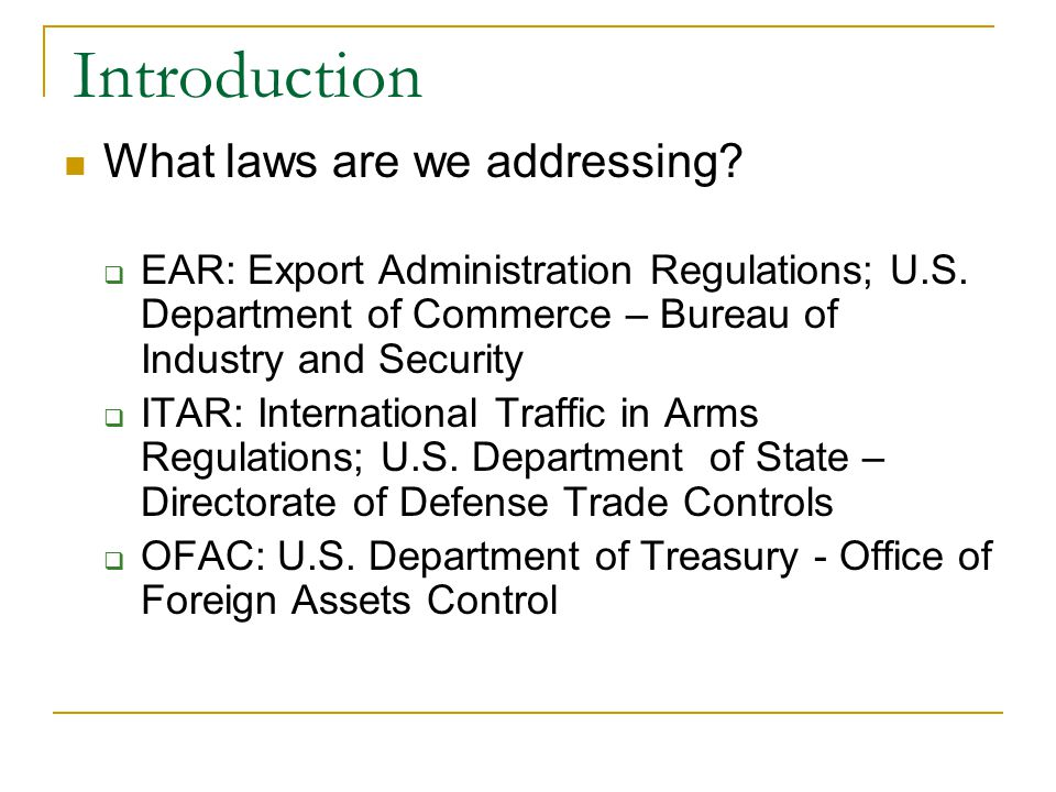 Introduction What laws are we addressing. EAR: Export Administration Regulations; U.S.