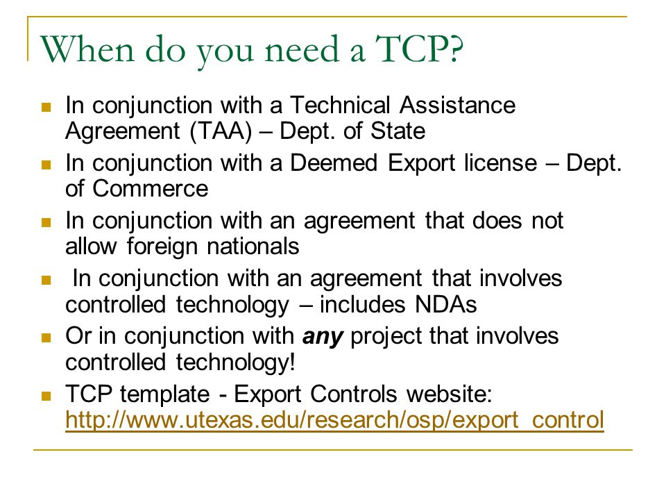 When do you need a TCP. In conjunction with a Technical Assistance Agreement (TAA) – Dept.