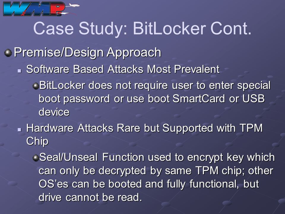 Case Study: BitLocker Cont. Premise/Design Approach Software Based Attacks Most Prevalent Software Based Attacks Most Prevalent BitLocker does not req