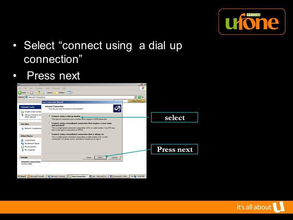 Select connect using a dial up connection Press next select Press next