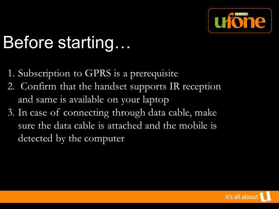 Before starting… 1.Subscription to GPRS is a prerequisite 2.