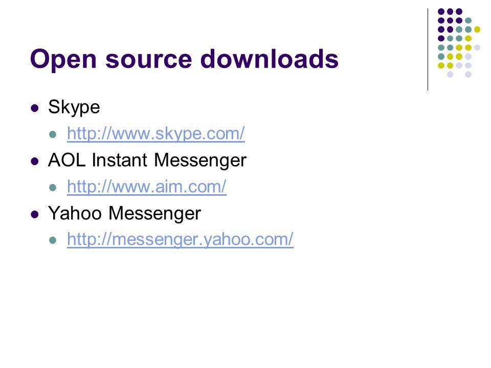 Open source downloads Skype http://www.skype.com/ AOL Instant Messenger http://www.aim.com/ Yahoo Messenger http://messenger.yahoo.com/