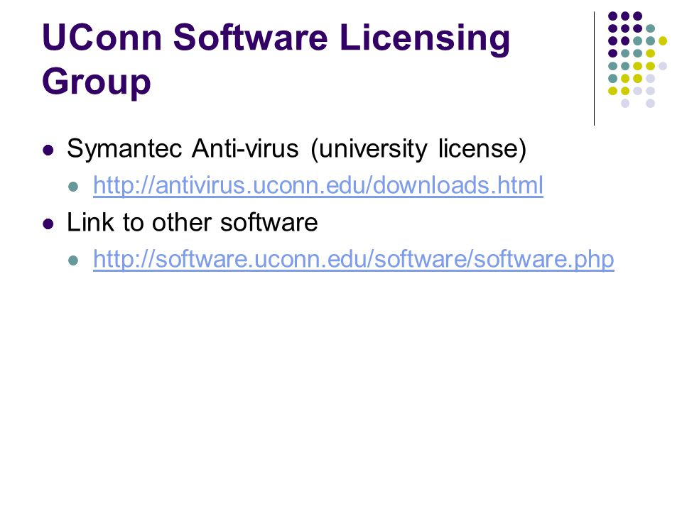 UConn Software Licensing Group Symantec Anti-virus (university license) http://antivirus.uconn.edu/downloads.html Link to other software http://software.uconn.edu/software/software.php