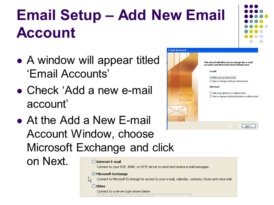 Email Setup – Add New Email Account A window will appear titled Email Accounts Check Add a new e-mail account At the Add a New E-mail Account Window,