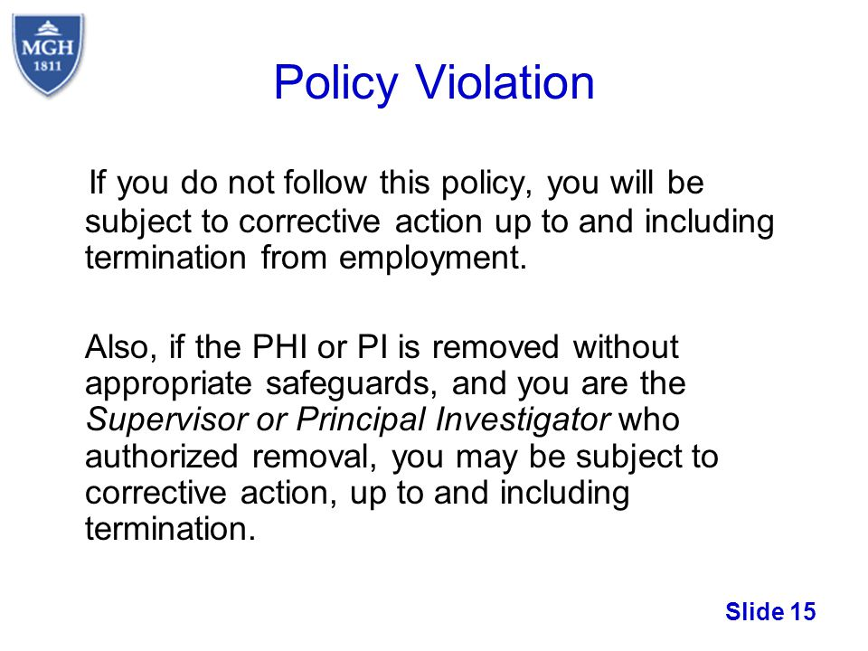 Slide 15 Policy Violation If you do not follow this policy, you will be subject to corrective action up to and including termination from employment.