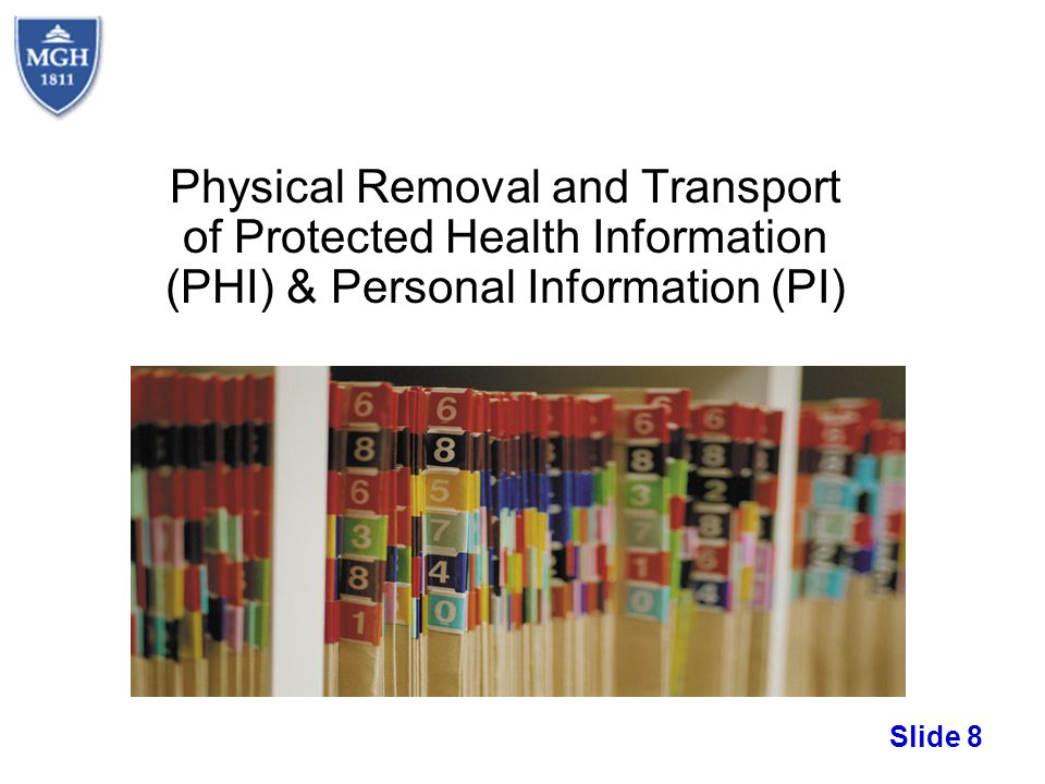 Slide 8 Physical Removal and Transport of Protected Health Information (PHI) & Personal Information (PI)