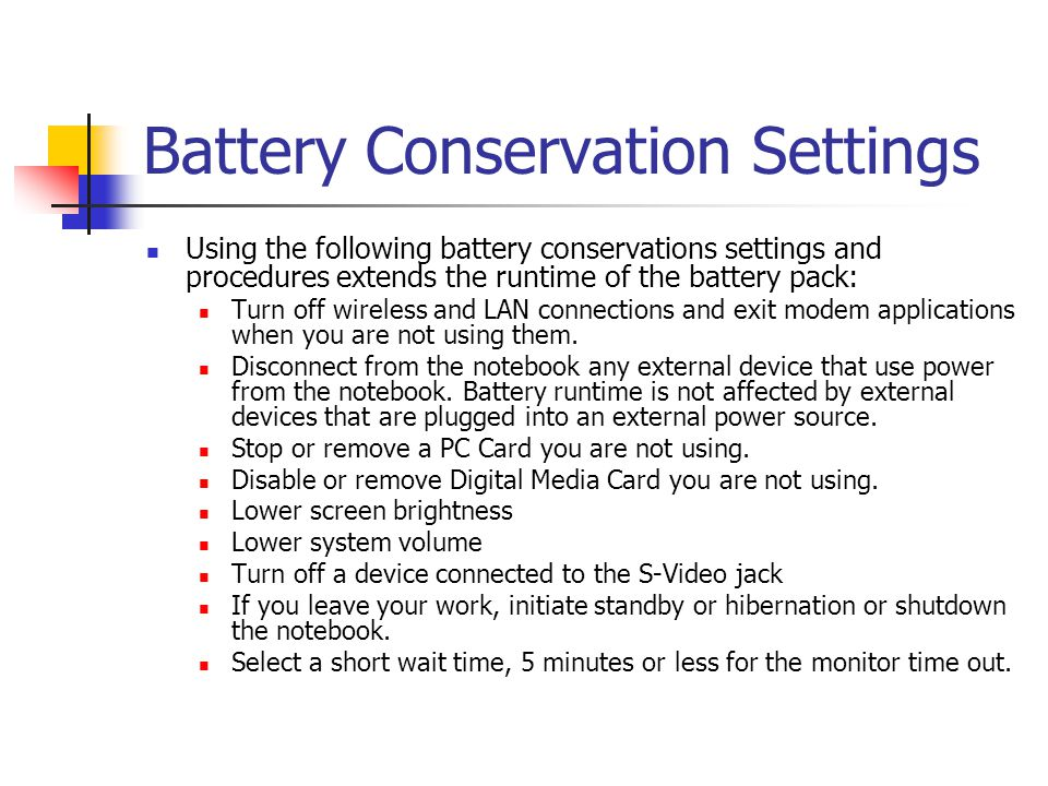 Battery Conservation Settings Using the following battery conservations settings and procedures extends the runtime of the battery pack: Turn off wire
