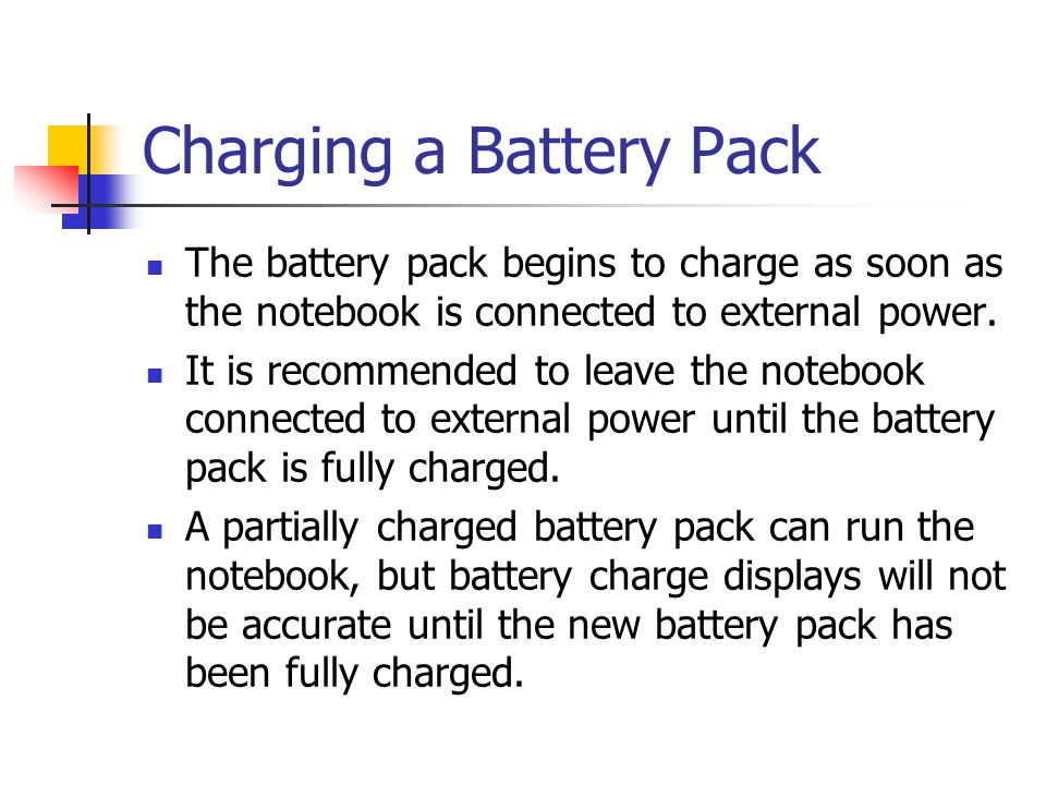 Charging a Battery Pack The battery pack begins to charge as soon as the notebook is connected to external power. It is recommended to leave the noteb