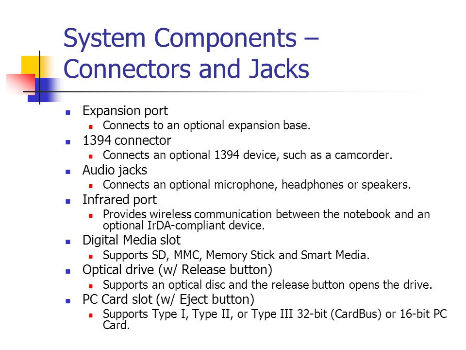 System Components – Connectors and Jacks Expansion port Connects to an optional expansion base.