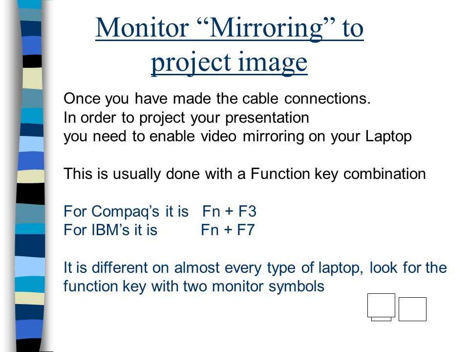 Monitor Mirroring to project image Once you have made the cable connections.