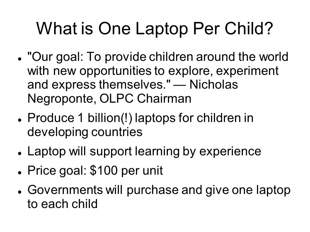 OLPC Milestones Kofi Annan and the UNDP support the project Major laptop manufacturer Quanta is producing the laptops Peru and Uruguay have purchased laptops Mexico, Haiti, Rwanda, Afghanistan, Cambodia and Mongolia will test donated laptops