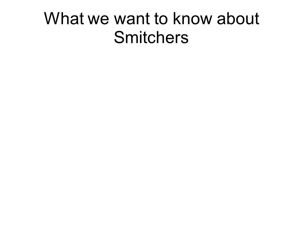 What we want to know about Smitchers