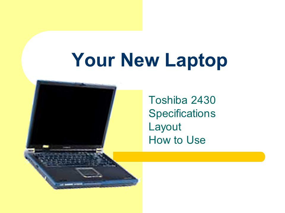 Your New Laptop Toshiba 2430 Specifications Layout How to Use