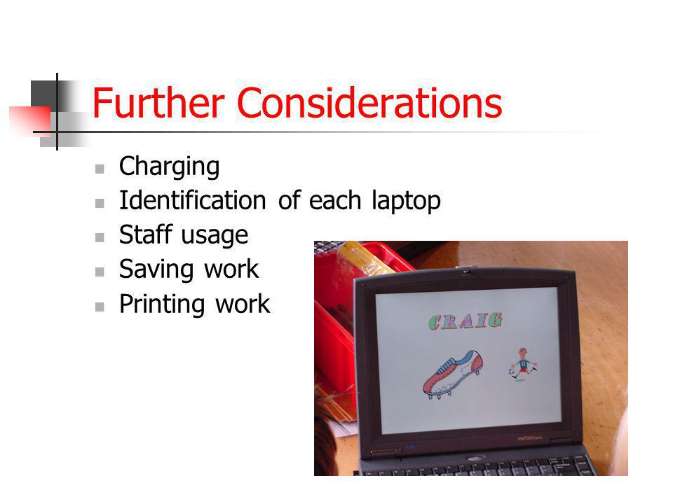 Further Considerations Charging Identification of each laptop Staff usage Saving work Printing work