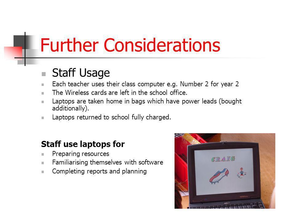 Further Considerations Staff Usage Each teacher uses their class computer e.g. Number 2 for year 2 The Wireless cards are left in the school office. L