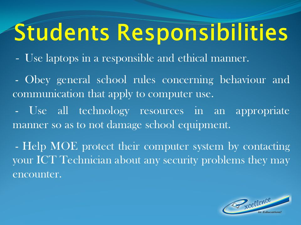 Students Responsibilities - Use laptops in a responsible and ethical manner.