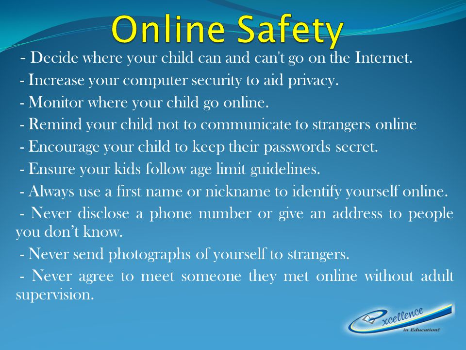 - Decide where your child can and can t go on the Internet.