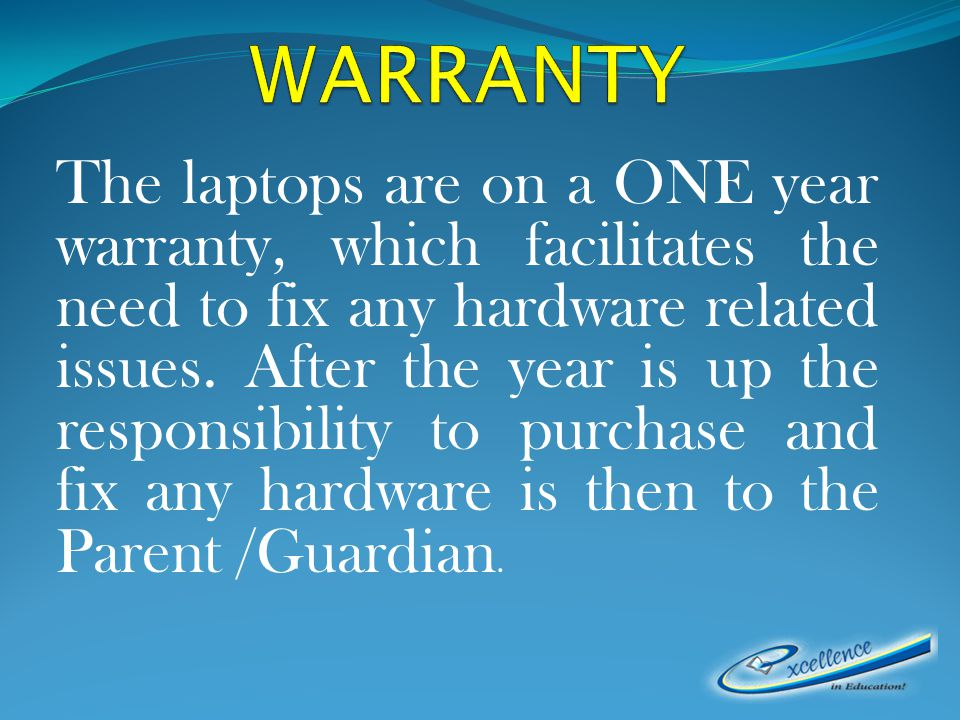 The laptops are on a ONE year warranty, which facilitates the need to fix any hardware related issues.