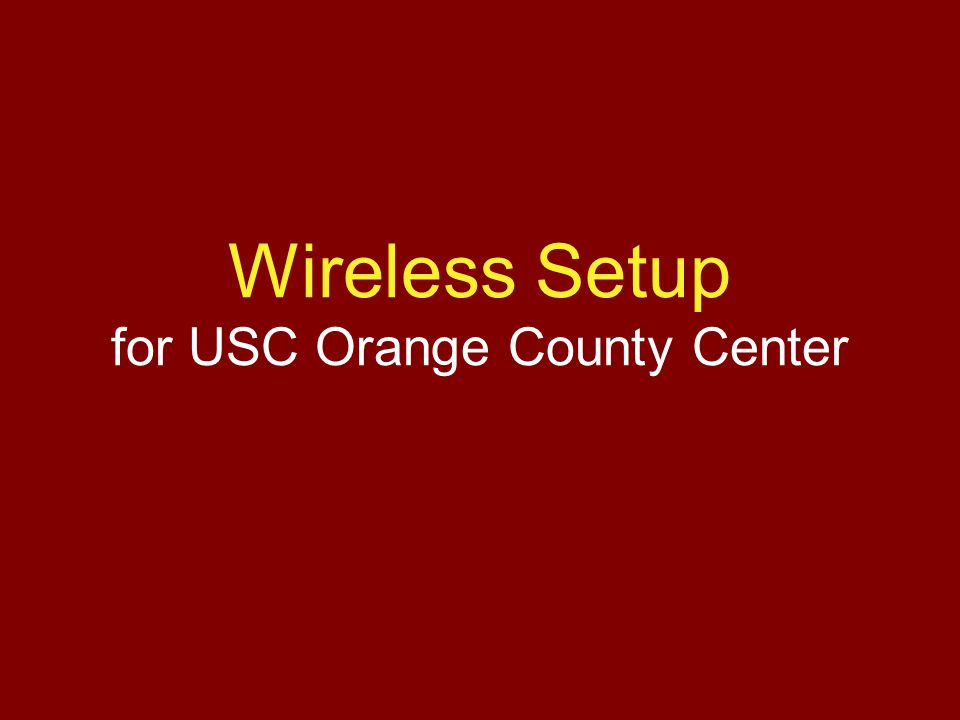 Wireless Setup for USC Orange County Center