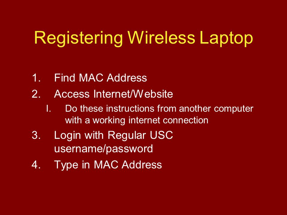 Registering Wireless Laptop 1.Find MAC Address 2.Access Internet/Website I.Do these instructions from another computer with a working internet connect