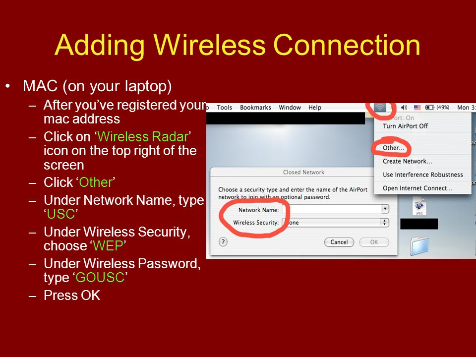 Adding Wireless Connection MAC (on your laptop) –After youve registered your mac address –Click on Wireless Radar icon on the top right of the screen