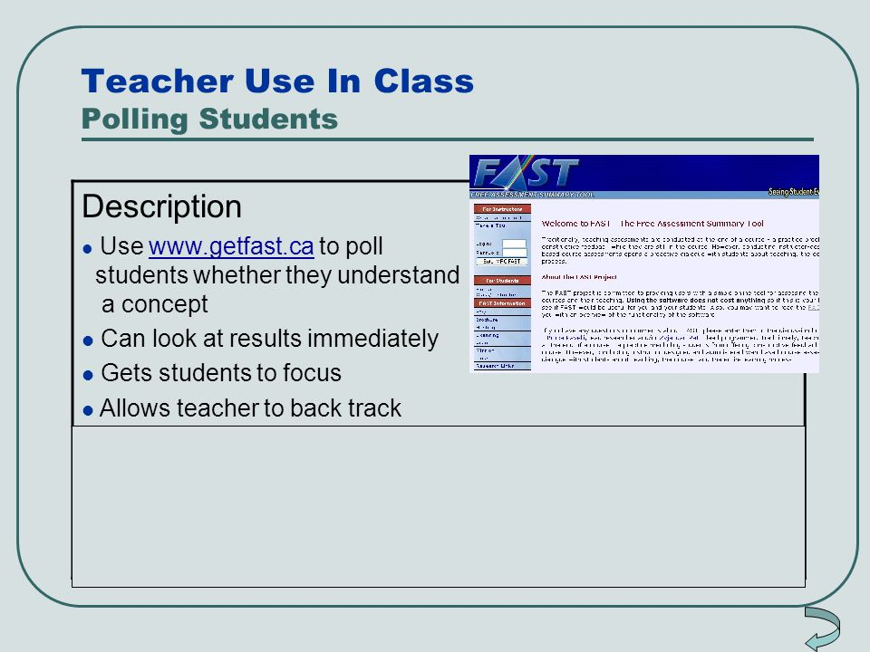 Teacher Use In Class Polling Students Description Use www.getfast.ca to poll students whether they understand a conceptwww.getfast.ca Can look at resu
