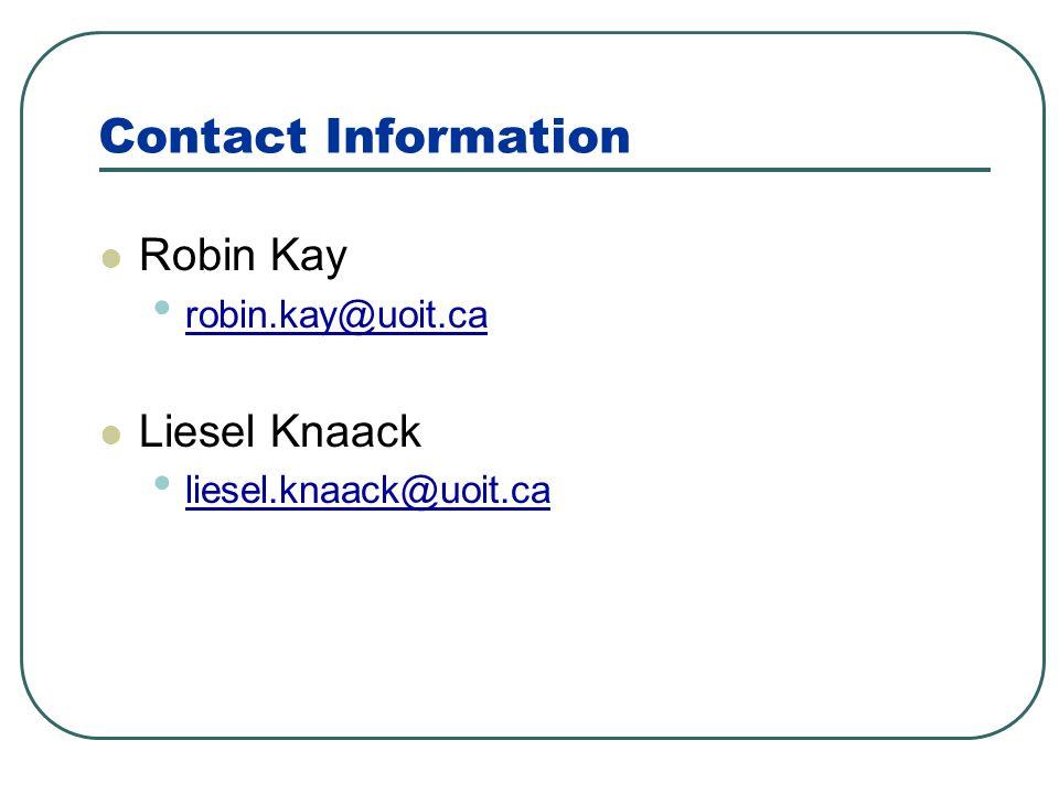 Contact Information Robin Kay robin.kay@uoit.ca Liesel Knaack liesel.knaack@uoit.ca