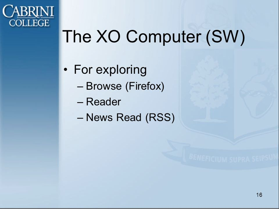 The XO Computer (SW) For exploring –Browse (Firefox) –Reader –News Read (RSS) 16