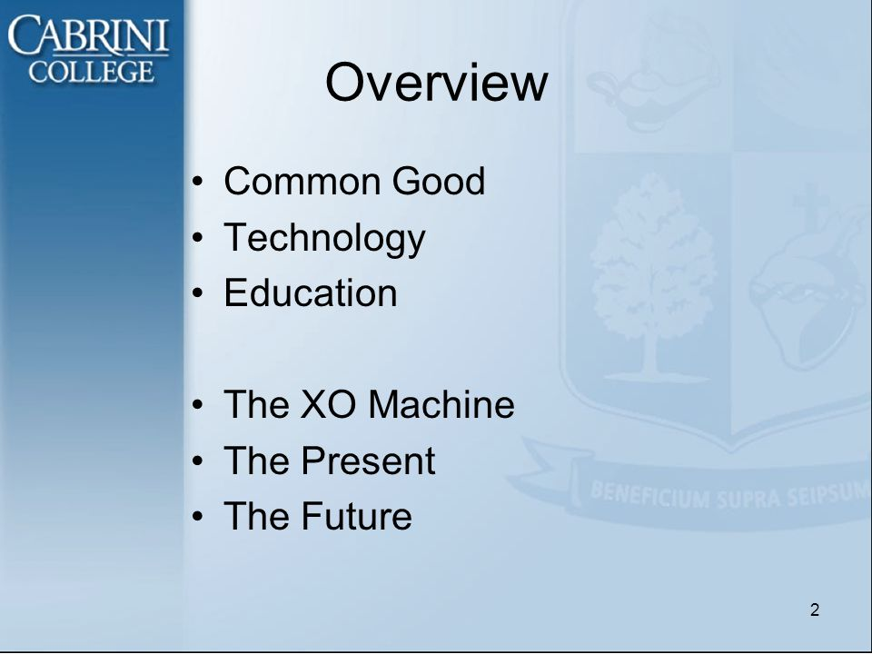 Overview Common Good Technology Education The XO Machine The Present The Future 2