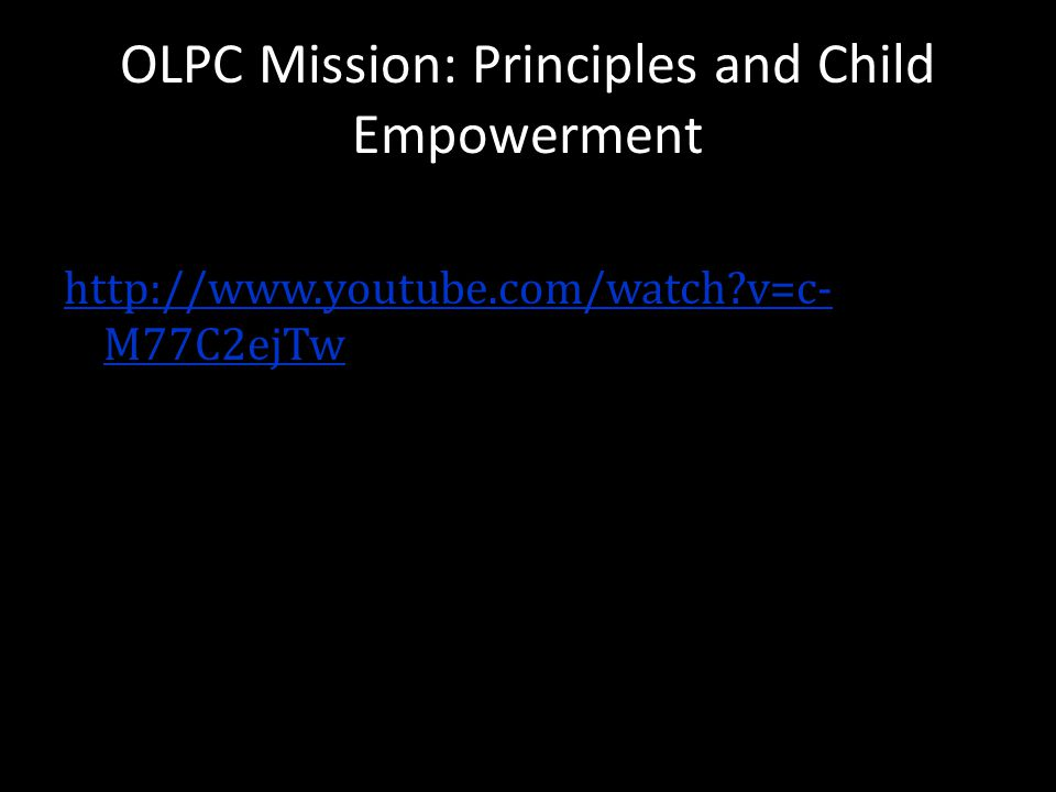 OLPC Mission: Principles and Child Empowerment http://www.youtube.com/watch?v=c- M77C2ejTw