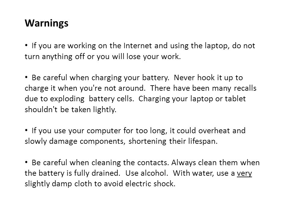 If you are working on the Internet and using the laptop, do not turn anything off or you will lose your work.
