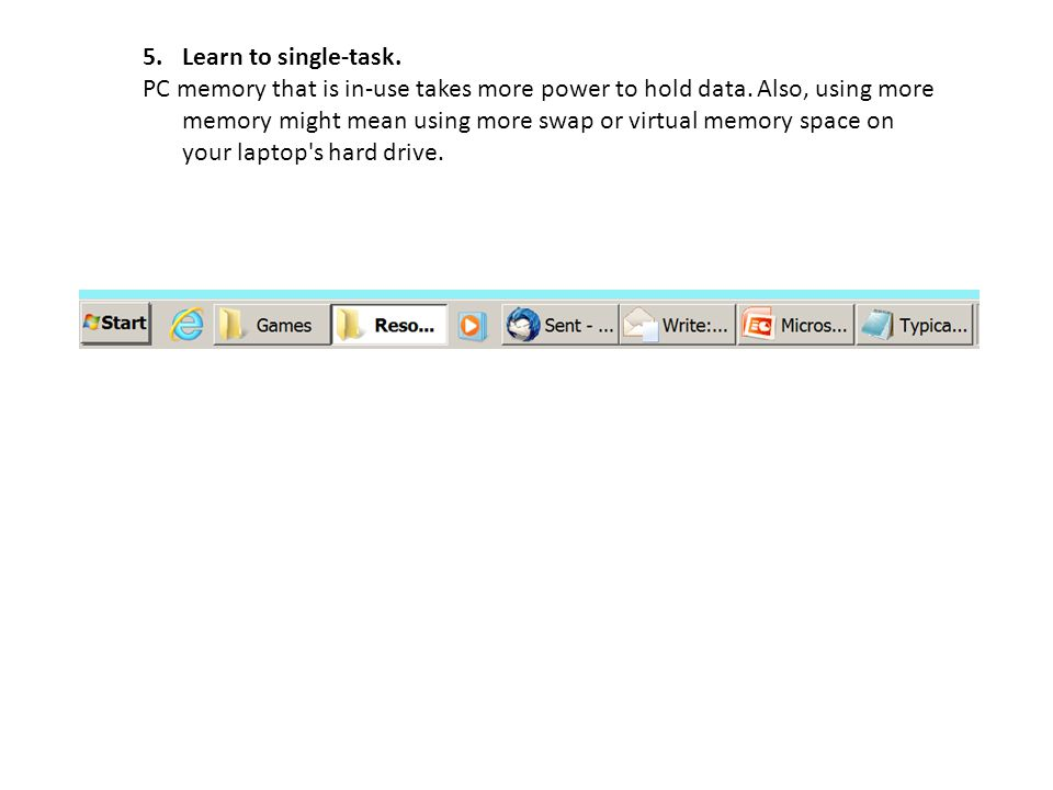 5.Learn to single-task. PC memory that is in-use takes more power to hold data.