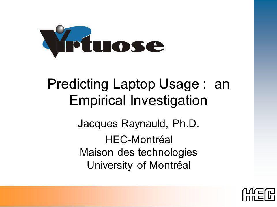 Predicting Laptop Usage : an Empirical Investigation Jacques Raynauld, Ph.D.