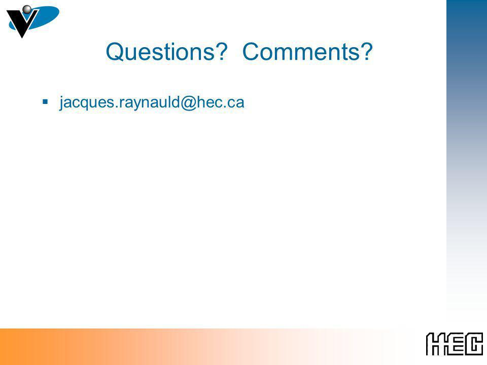 Questions Comments jacques.raynauld@hec.ca
