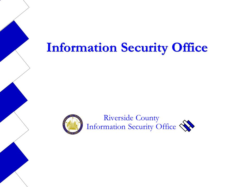 Information Security Office Riverside County Information Security Office