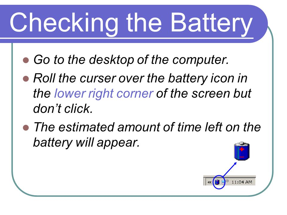 Checking the Battery Go to the desktop of the computer.