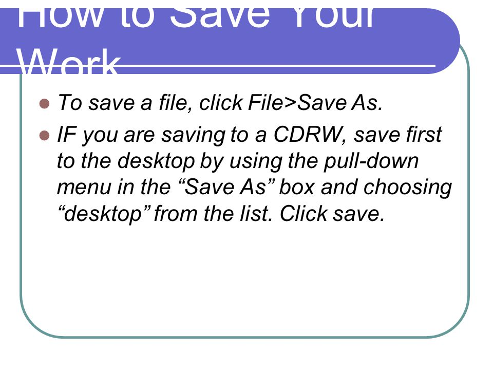 How to Save Your Work To save a file, click File>Save As.