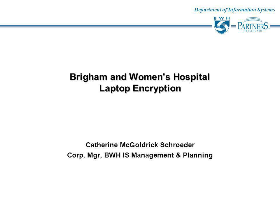 Department of Information Systems Brigham and Womens Hospital Laptop Encryption Catherine McGoldrick Schroeder Corp.