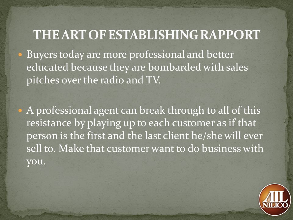 Buyers today are more professional and better educated because they are bombarded with sales pitches over the radio and TV. A professional agent can b