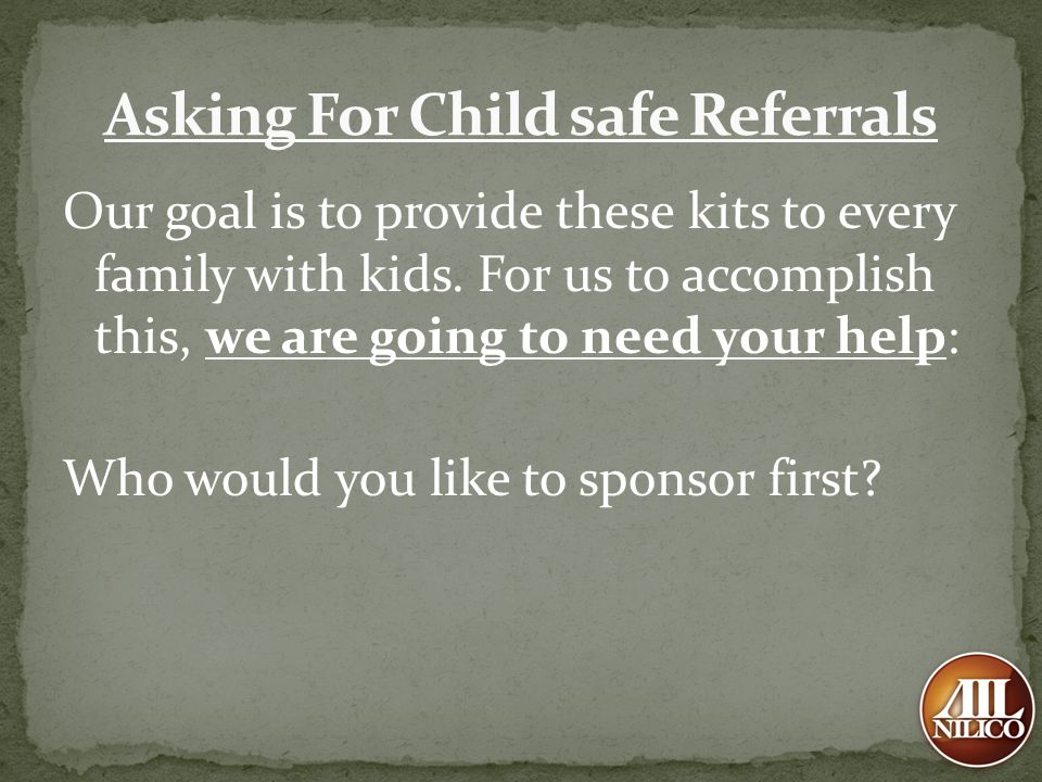 Our goal is to provide these kits to every family with kids. For us to accomplish this, we are going to need your help: Who would you like to sponsor