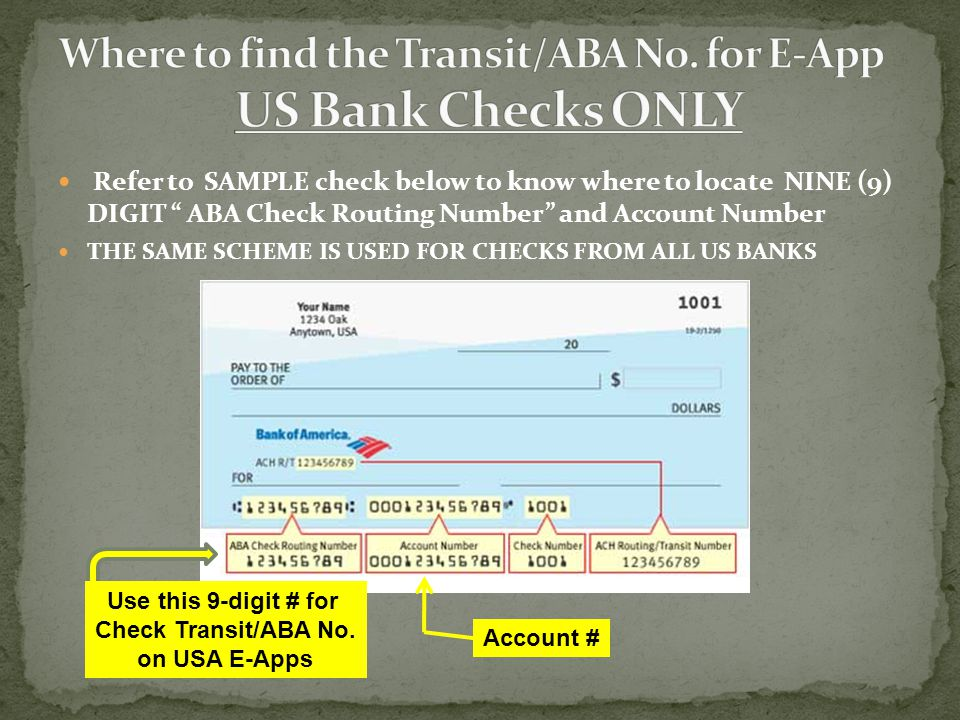 Refer to SAMPLE check below to know where to locate NINE (9) DIGIT ABA Check Routing Number and Account Number THE SAME SCHEME IS USED FOR CHECKS FROM